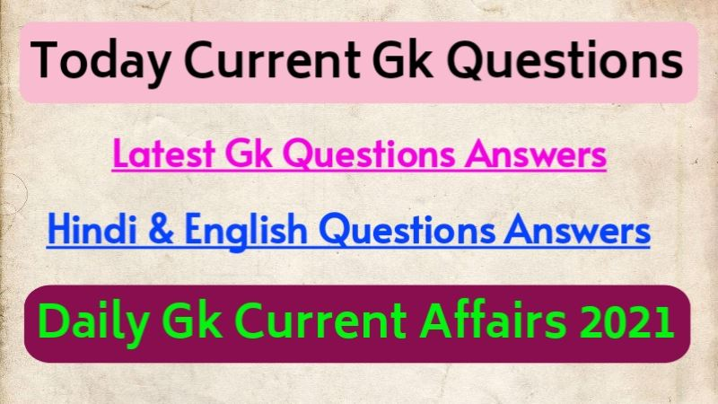 Today Latest Current Affairs Quesions Answers 2021